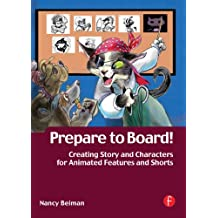 Prepare to Board! Creating Story and Characters for Animation Features and Shorts (English Edition)