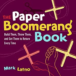 """The Paper Boomerang Book: Build Them, Throw Them, and Get Them to Return Every Time (Science in Motion) (English Edition)"",作者:[Latno, Mark]"