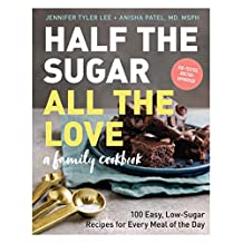 Half the Sugar, All the Love: 100 Easy, Low-Sugar Recipes for Every Meal of the Day (English Edition)