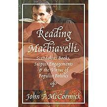 Reading Machiavelli: Scandalous Books, Suspect Engagements, and the Virtue of Populist Politics (English Edition)