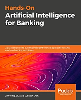 """Hands-On Artificial Intelligence for Banking: A practical guide to building intelligent financial applications using machine learning techniques (English Edition)"",作者:[Ng CFA, Jeffrey, Shah, Subhash]"