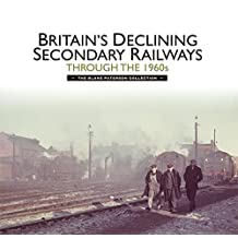 Britain's Declining Secondary Railways through the 1960s: The Blake Paterson Collection (English Edition)