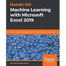 Hands-On Machine Learning with Microsoft Excel 2019: Build complete data analysis flows, from data collection to visualization (English Edition)