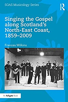 """Singing the Gospel along Scotland's North-East Coast, 1859–2009 (SOAS Studies in Music Series) (English Edition)"",作者:[Wilkins, Frances]"