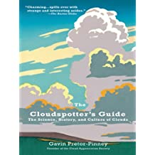 The Cloudspotter's Guide: The Science, History, and Culture of Clouds (English Edition)