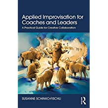 Applied Improvisation for Coaches and Leaders: A Practical Guide for Creative Collaboration (English Edition)