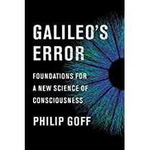 Galileo's Error: Foundations for a New Science of Consciousness (English Edition)