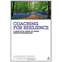 Coaching for Resilience: A Practical Guide to Using Positive Psychology (English Edition)
