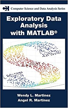 """Exploratory Data Analysis with Matlab® (Chapman & Hall/CRC Computer Science & Data Analysis) (English Edition)"",作者:[Martinez, Angel R., Wendy L. Martinez, Jeffrey Solka]"