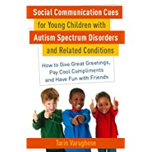 Social Communication Cues for Young Children with Autism Spectrum Disorders and Related Conditions: How to Give Great Greetings, Pay Cool Compliments and Have Fun with Friends (English Edition)