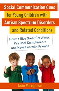 """Social Communication Cues for Young Children with Autism Spectrum Disorders and Related Conditions: How to Give Great Greetings, Pay Cool Compliments and Have Fun with Friends (English Edition)"",作者:[Varughese, Tarin]"
