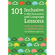 101 Inclusive and SEN Humanities and Language Lessons: Fun Activities and Lesson Plans for Children Aged 3 - 11 (101 Inclusive and Sen Lessons) (English Edition)