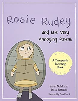 """Rosie Rudey and the Very Annoying Parent: A story about a prickly child who is scared of getting close (Therapeutic Parenting Books) (English Edition)"",作者:[Naish, Sarah, Jefferies, Rosie]"