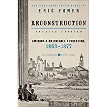 Reconstruction Updated Edition: America's Unfinished Revolution, 1863-18 (Harper Perennial Modern Classics) (English Edition)