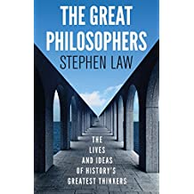 The Great Philosophers: The Lives and Ideas of History's Greatest Thinkers (English Edition)