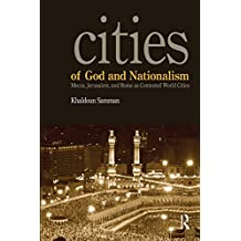 Cities of God and Nationalism: Rome, Mecca, and Jerusalem as Contested Sacred World Cities (English Edition)