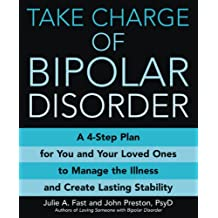 Take Charge of Bipolar Disorder: A 4-Step Plan for You and Your Loved Ones to Manage the Illness and Create Lasting Stability (English Edition)