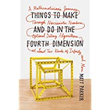 Things to Make and Do in the Fourth Dimension: A Mathematician's Journey Through Narcissistic Numbers, Optimal Dating Algorithms, at Least Two Kinds of Infinity, and More (English Edition)