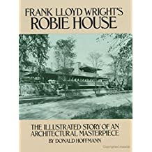 Frank Lloyd Wright's Robie House: The Illustrated Story of an Architectural Masterpiece (Dover Architecture) (English Edition)