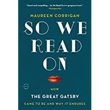 So We Read On: How The Great Gatsby Came to Be and Why It Endures (English Edition)