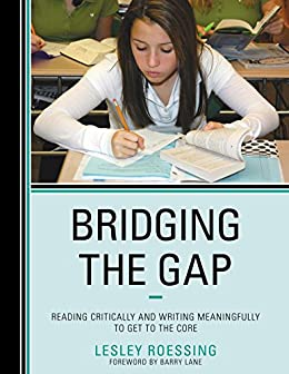 """""""Bridging the Gap: Reading Critically and Writing Meaningfully to Get to the Core (English Edition)"""",作者:[Lesley Roessing, Barry Lane]"""
