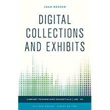 Digital Collections and Exhibits (Library Technology Essentials Book 10) (English Edition)