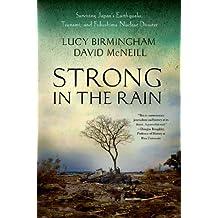 Strong in the Rain: Surviving Japan's Earthquake, Tsunami, and Fukushima Nuclear Disaster (English Edition)