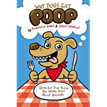 Why Dogs Eat Poop: Gross but True Things You Never Knew About Animals (English Edition)