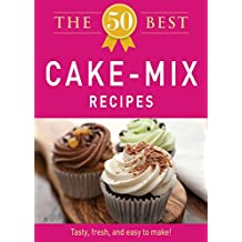 The 50 Best Cake Mix Recipes: Tasty, fresh, and easy to make! (English Edition)