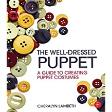 The Well-Dressed Puppet: A Guide to Creating Puppet Costumes (English Edition)