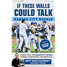 If These Walls Could Talk: Kansas City Royals: Stories from the Kansas City Royals Dugout, Locker Room, and Press Box (English Edition)