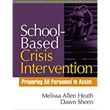 School-Based Crisis Intervention: Preparing All Personnel to Assist (The Guilford Practical Intervention in the Schools Series) (English Edition)
