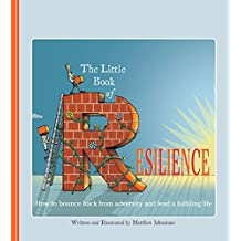 The Little Book of Resilience: How to Bounce Back from Adversity and Lead a Fulfilling Life (English Edition)