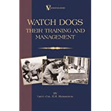 Watch Dogs: Their Training & Management (a Vintage Dog Books Breed Classic - Airedale Terrier) (English Edition)
