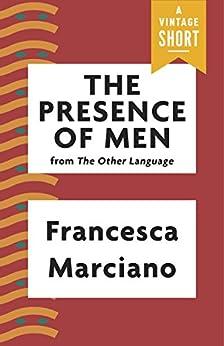"""The Presence of Men (Kindle Single) (A Vintage Short) (English Edition)"",作者:[Marciano, Francesca]"
