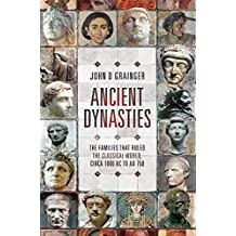 Ancient Dynasties: The Families that Ruled the Classical World, circa 1000 BC to AD 750 (English Edition)