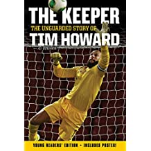 The Keeper: The Unguarded Story of Tim Howard Young Readers' Edition (English Edition)