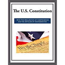 The US Constitution with the Declaration of Independence and the Articles of Confede (English Edition)