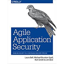Agile Application Security: Enabling Security in a Continuous Delivery Pipeline (English Edition)