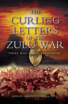 """""""Curling Letters of the Zulu War : There was Awful Slaughter' (English Edition)"""",作者:[Greaves, Adrian, Best,  Brian]"""
