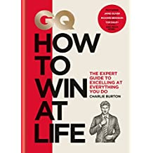 GQ How to Win at Life: The expert guide to excelling at everything you do (English Edition)