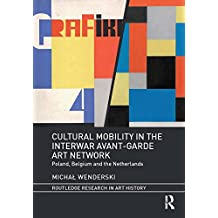 Cultural Mobility in the Interwar Avant-Garde Art Network: Poland, Belgium and the Netherlands (Routledge Research in Art History) (English Edition)
