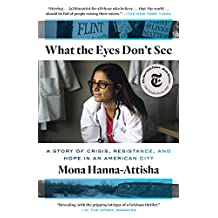 What the Eyes Don't See: A Story of Crisis, Resistance, and Hope in an American City (English Edition)