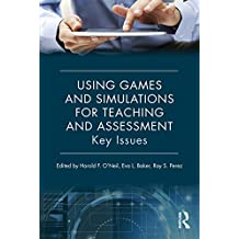 Using Games and Simulations for Teaching and Assessment: Key Issues (English Edition)