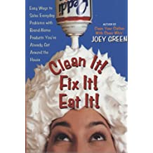 Clean It! Fix It! Eat It!: Easy Ways to Solve Everyday Problems with Brand-name Products You've Already Got Around the House (English Edition)