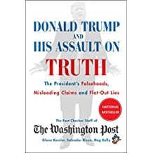 Donald Trump and His Assault on Truth: The President's Falsehoods, Misleading Claims and Flat-Out Lies (English Edition)