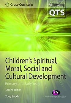 """Children's Spiritual, Moral, Social and Cultural Development (Achieving QTS Cross-Curricular Strand Series) (English Edition)"",作者:[Eaude, Tony]"