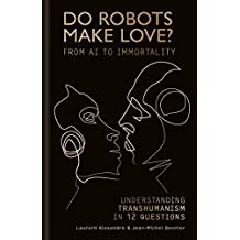 Do Robots Make Love?: From AI to Immortality – Understanding Transhumanism in 12 Questions (English Edition)