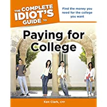 The Complete Idiot's Guide to Paying for College: Find the Money You Need for the College You Want (English Edition)