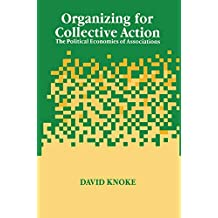 Organizing for Collective Action: The Political Economies of Associations (English Edition)